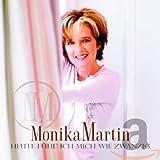 Heute Fühl Ich Mich Wie Zwanzig von Monika Martin
