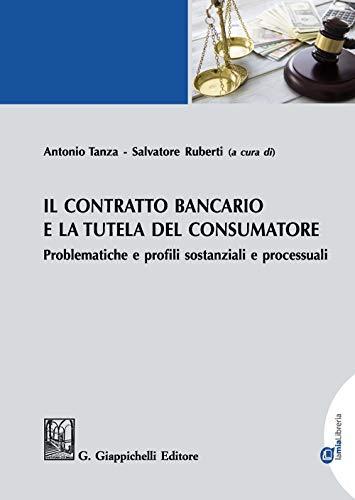 Il contratto bancario e la tutela del consumatore. Problematiche e profili sostanziali e processuali