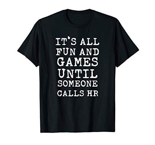 It's All Fun And Games HR Funny Quotes Human Resources Gift T-Shirt