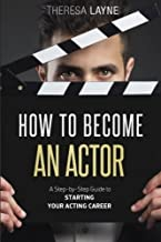 How to Become an Actor: A Step-by-Step Guide to Starting Your Acting Career by Theresa Layne (2015-11-18)