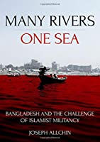 Many Rivers, One Sea: Bangladesh and the Challenge of Islamist Militancy