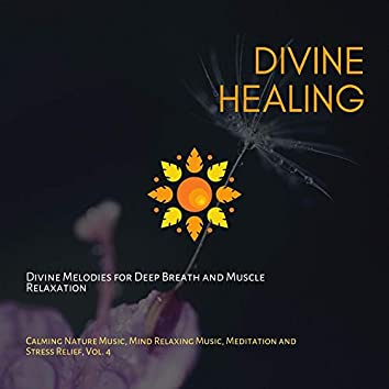 Divine Healing (Divine Melodies For Deep Breath And Muscle Relaxation) (Calming Nature Music, Mind Relaxing Music, Meditation And Stress Relief, Vol. 4)