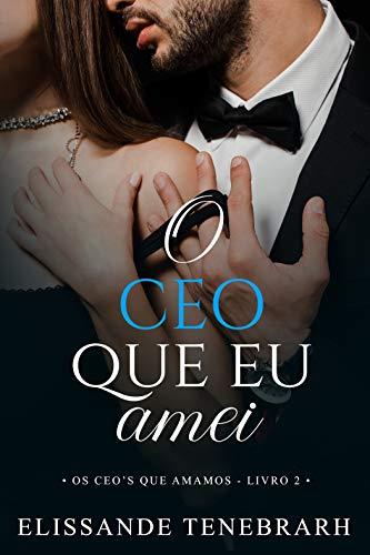 O CEO que eu amei (Os CEO´s que amamos Livro 2)