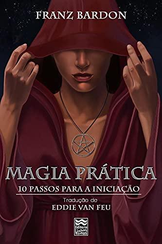 Magia Prática: 10 Passos para a Iniciação