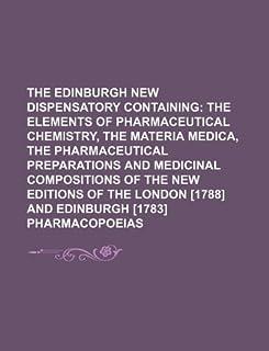 The Edinburgh New Dispensatory Containing