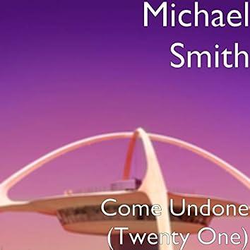Come Undone (Twenty One)