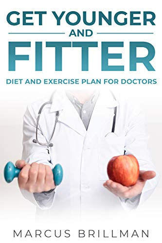 Get Younger and Fitter: Diet and Exercise Plan for Doctors
