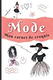 Mode, mon carnet de croquis: carnet de dessin de mode pour styliste