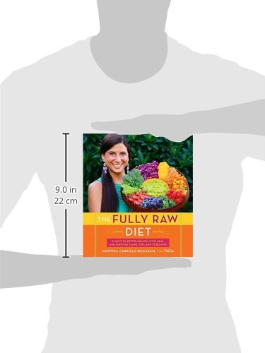 Fully Raw Diet, The: 21 Days to Better Health, with Meal and Exercise Plans, Tips, and 75 Recipes