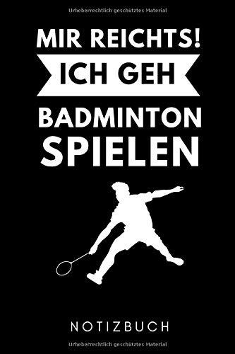 MIR REICHTS! ICH GEH BADMINTON SPIELEN NOTIZBUCH: A5 52 Wochenkalender Badminton Geschenk | Sport | Federball | Zubehör | Trainer | für Papa Mama Freunde Partner | Sportler | Badmintonbuch | Training