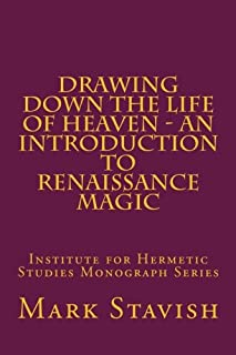 Drawing Down the Life of Heaven - An Introduction to Renaissance Magic: Institute for Hermetic Studies Monograph Series