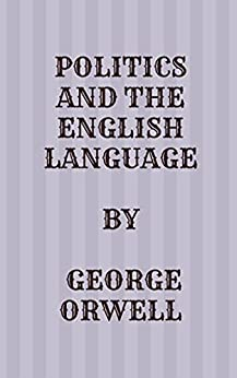 Politics and the English Language (English Edition) por [George  Orwell]