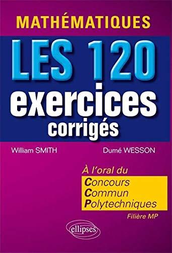 Mathématiques LES 120 Exercices Corrigés à l'Oral du Concours Communs Polytechniques