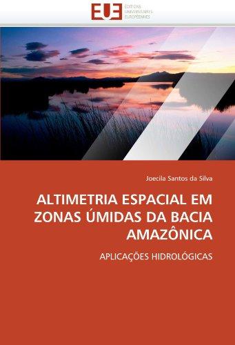 ALTIMETRIA ESPACIAL EM ZONAS ÚMIDAS DA BACIA AMAZÔNICA: APLICAÇÕES HIDROLÓGICAS (OMN.UNIV.EUROP.)