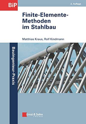 Finite-Elemente-Methoden im Stahlbau (Bauingenieur-Praxis)