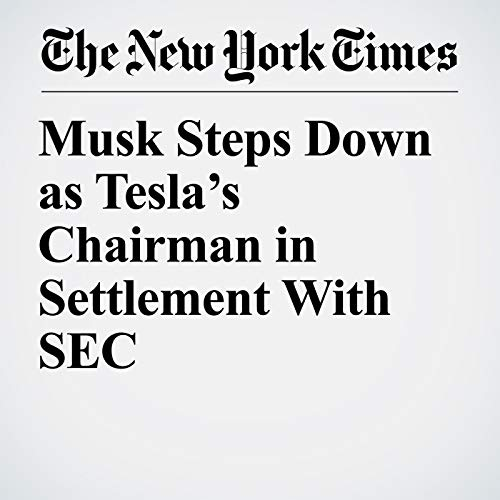 Musk Steps Down as Tesla's Chairman in Settlement With SEC audiobook cover art