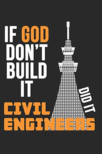 If God Don't Build It, Civil Engineers Did It: A Blank Lined Journal For Engineering Student That Ma