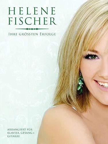 Helene Fischer: Ihre Größten Erfolge: Songbook für Klavier, Gesang, Gitarre