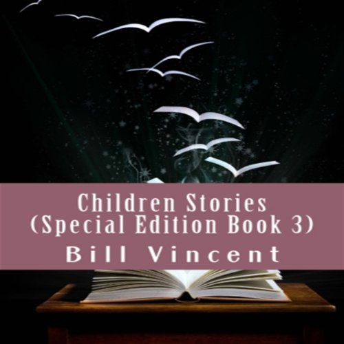 Children Stories     Special Edition, Book 3              By:                                                                                                                                 Bill Vincent                               Narrated by:                                                                                                                                 Anjna Patel                      Length: 39 mins     4 ratings     Overall 5.0