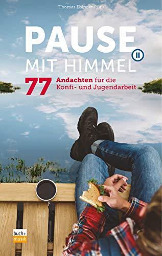 Pause mit Himmel: 77 Andachten für die Konfi- und Jugendarbeit (German Edition)