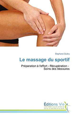 Le massage du sportif: Préparation à l'effort - Récupération - Soins des blessures (Omn.Vie)