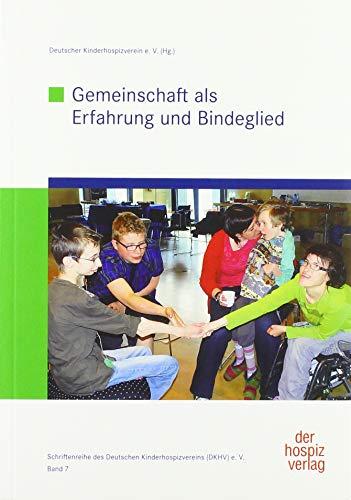 Gemeinschaft als Erfahrung und Bindeglied: Schriftenreihe des Deutschen Kinderhospizvereins (DKHV) e. V. Band 7 (Schriftenreihe des Deutschen Kinderhospizverein e.V.)