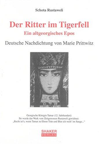 Der Ritter im Tigerfell. Ein altgeorgisches Epos: Deutsche Nachdichtung von Marie Prittwitz