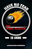 have no fear the pool player is here: composition notebook, birthday journal gift for billiard, snooker lovers to write on