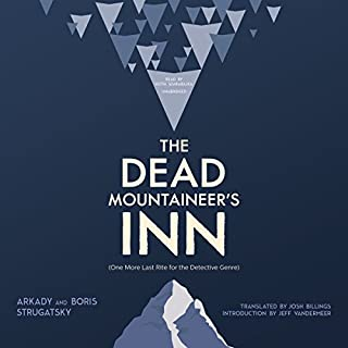 The Dead Mountaineer's Inn     One More Last Rite for the Detective Genre              By:                                                                                                                                 Arkady Strugatsky,                                                                                        Boris Strugatsky                               Narrated by:                                                                                                                                 Keith Szarabajka                      Length: 7 hrs and 21 mins     942 ratings     Overall 3.7