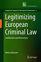 Legitimizing European Criminal Law: Justification and Restrictions (Comparative, European and International Criminal Justice)