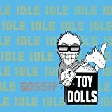 Idle Gossip by Toy Dolls