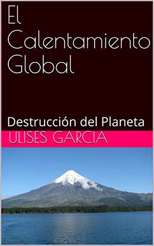 El Calentamiento Global: Destrucción del Planeta
