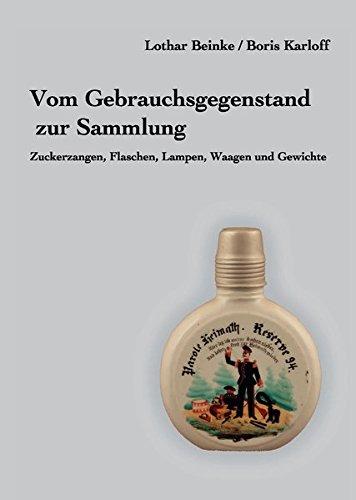 Vom Gebrauchsgegenstand zur Sammlung: Zuckerzangen, Flaschen, Lampen, Waagen und Gewichte