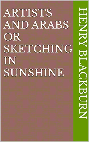 Artists and Arabs Or Sketching in Sunshine (English Edition)