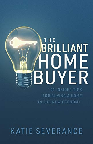 The Brilliant Home Buyer: 101 Tips For Buying a Home in the New Economy