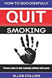 How to Successfully Quit Smoking: Proven steps to quit smoking without willpower