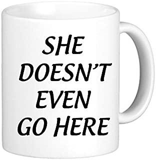 SthAmazing She Doesn'T Even Go Here Latte Mugs Cheap Mugs