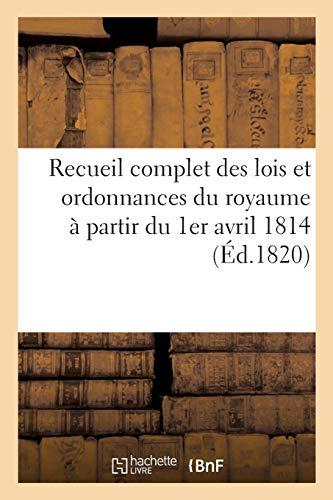 Recueil complet des lois et ordonnances du royaume à partir du 1er avril 1814: 1814.0