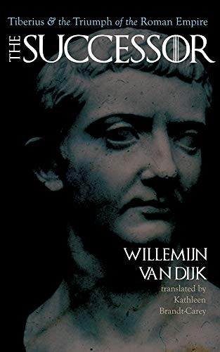 The Successor: Tiberius and the Triumph of the Roman Empire