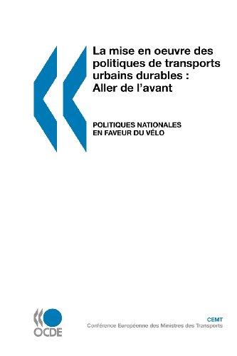 La Mise En Oeuvre Des Politiques de Transports Urbains Durables: Aller de L'Avant: Politiques Nationales En Faveur Du Velo (French Edition)