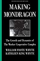 Making Mondragon: The Growth and Dynamics of the Worker Cooperative Complex (CORNELL INTERNATIONAL INDUSTRIAL AND LABOR RELATIONS REPORT)