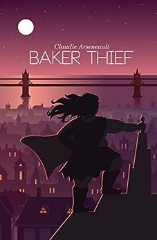 Baker Thief by [Claudie Arseneault, Lynn E. O'Connacht]