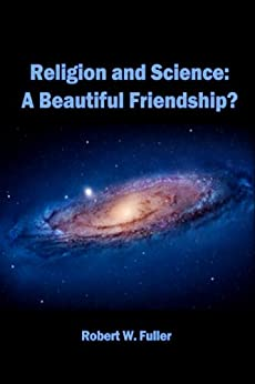 Religion and Science: A Beautiful Friendship? by [Robert W. Fuller]