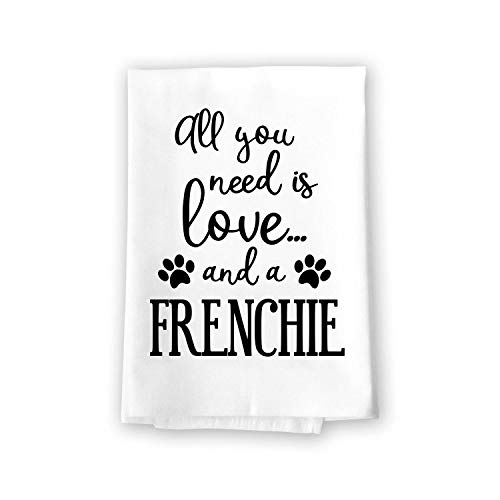 Honey Dew Gifts Funny Towels, All You Need is Love and a Frenchie Kitchen Towel, Dish Towel, Kitchen Decor, Multi-Purpose Dog Lovers Kitchen Towel, 27 inch by 27 inch Cotton Flour Sack Towel