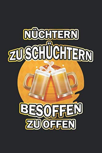 Nüchtern zu schüchtern besoffen zu offen: Notizbuch für Bier Liebhaber| Liniert | A5 | 120 Seiten