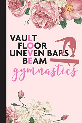 Vault Floor Uneven Bars Beam Gymnastics Notebook: Gymnastics Notebook Lined Journal For Girls Women Men Kid. Cute Journal For Use As Daily Diary or ... Achievement Journals or Kids Writing Journal