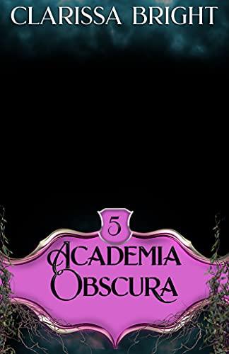 Academia Obscura 5: La reina bruja de Clarissa Bright