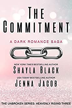 The Commitment (Unbroken: Heavenly Rising Book 3) by [Shayla Black, Jenna Jacob]