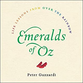 Emeralds of Oz     Life Lessons from over the Rainbow              Written by:                                                                                                                                 Peter Guzzardi                               Narrated by:                                                                                                                                 Sean Pratt                      Length: 3 hrs and 16 mins     Not rated yet     Overall 0.0