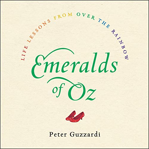 Emeralds of Oz     Life Lessons from over the Rainbow              By:                                                                                                                                 Peter Guzzardi                               Narrated by:                                                                                                                                 Sean Pratt                      Length: 3 hrs and 16 mins     Not rated yet     Overall 0.0